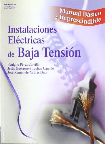 Manual básico e imprescindible : instalaciones eléctricas de baja tensión / Benigno Pérez Carrillo, Jesús Guerrero Strachan Carrillo, José Ramón de Andrés Díaz