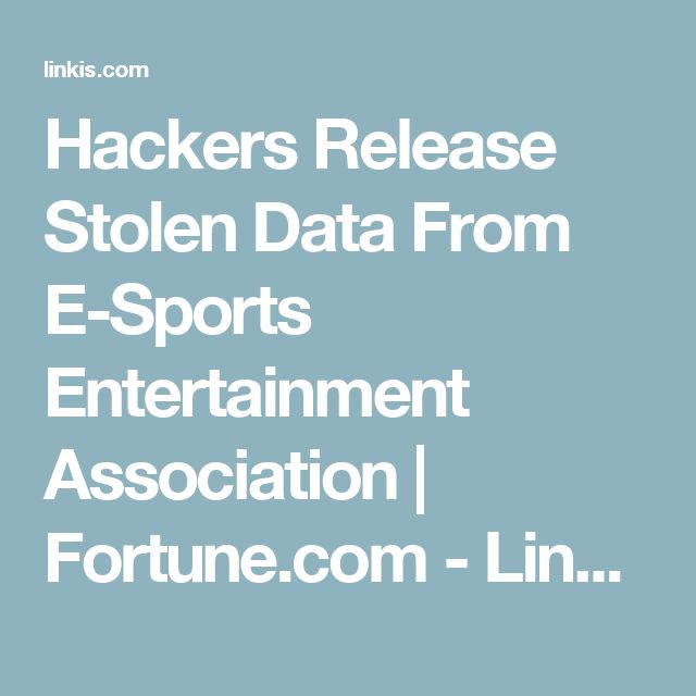 Hackers Release Stolen Data From E-Sports Entertainment Association | Fortune.com - Linkis.com