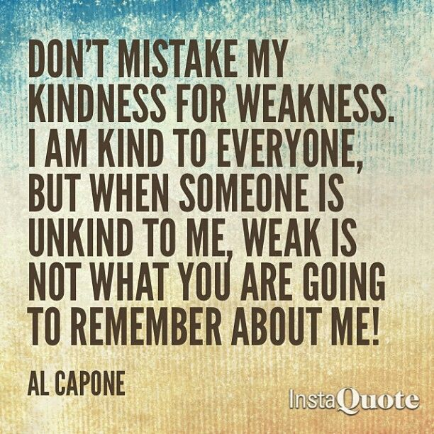 Don T Take My Kindness For Weakness Quotes: Al Capone
