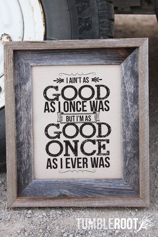 """Toby Keith """"I Aint as Good as I Once Was, But I'm as Good Once, as I Ever Was"""" country music art print by TumbleRoot"""