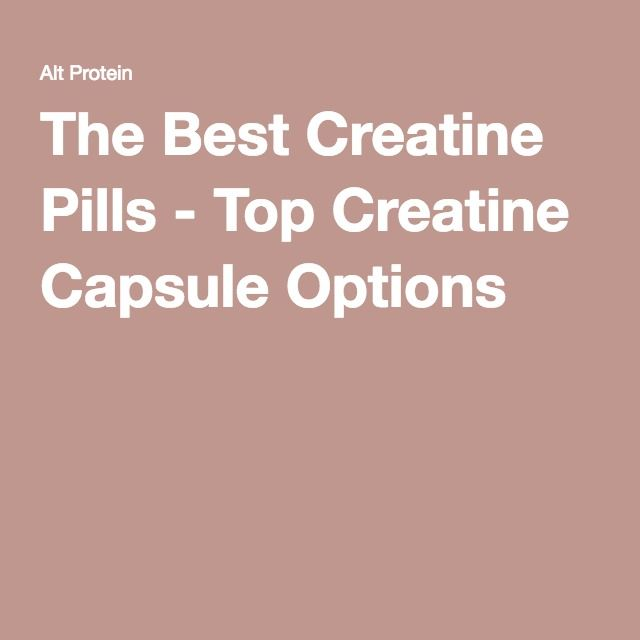 The Best Creatine Pills - Top Creatine Capsule Options