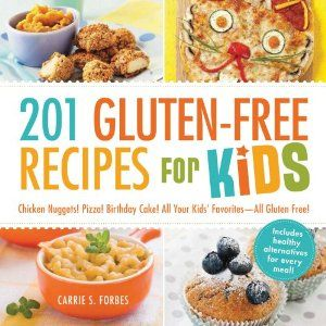 201 Gluten-Free Recipes for Kids: Chicken Nuggets! Pizza! Birthday Cake! All Your Kids' Favorites - All Gluten Free!: