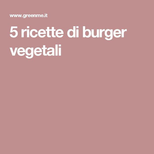 5 ricette di burger vegetali