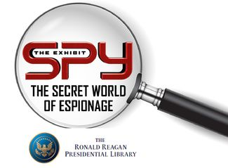 """SPY: THE SECRET WORLD OF ESPIONAGE"" NOW OPEN AT THE REAGAN LIBRARY Ronald Reagan Presidential Library and Museum, SPY: The Secret World of Espionage"