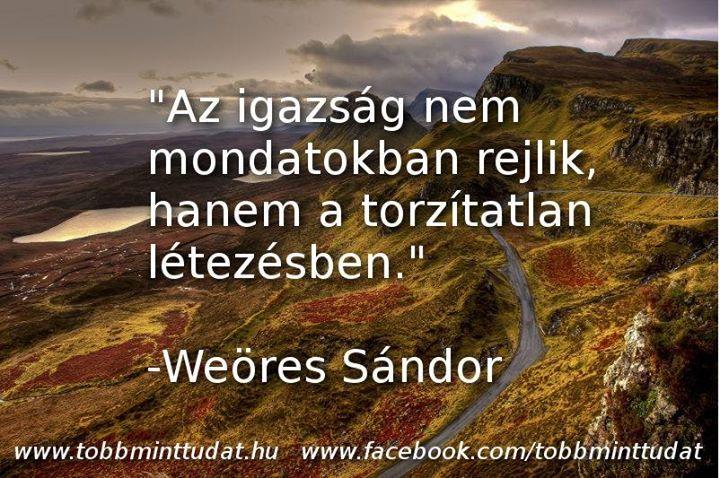 Weöres Sándor idézete az igazságról. A kép forrása: Több, mint Tudat # Facebook