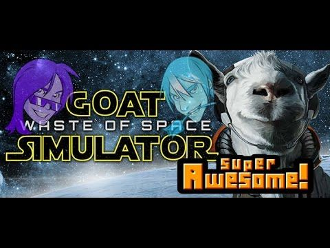 Goat Simulator | NO ONE CAN HEAR YOU BAA IN SPACE