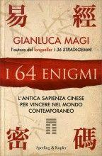 I 64 Enigmi L'antica sapienza cinese per vincere nel mondo contemporneo