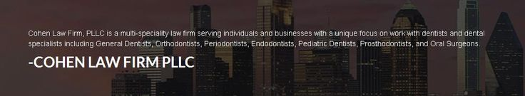 Cohen Law firm, PLLC provides expert legal services for dentists and dental specialists. With our expertise in the field, we have helped many dentists in the dental business formation and dental transitions. We provide quality legal services to provide better results for our clients.
