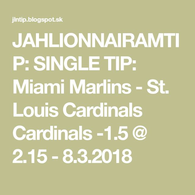 JAHLIONNAIRAMTIP: SINGLE TIP: Miami Marlins - St. Louis Cardinals Cardinals -1.5 @ 2.15 - 8.3.2018