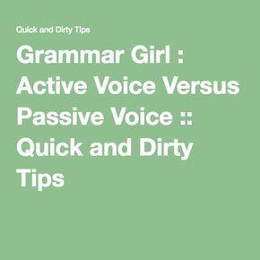 Grammar Girl : Active Voice Versus Passive Voice :: Quick and Dirty Tips ™