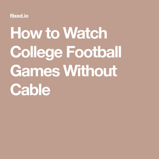 How to Watch College Football Games Without Cable