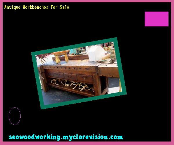 Antique Workbenches For Sale 075835 - Woodworking Plans and Projects!