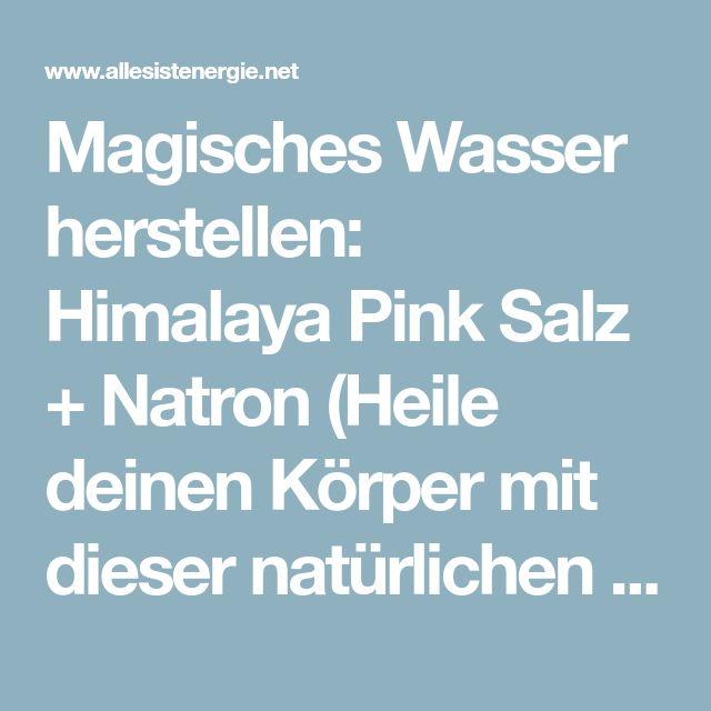 Magisches Wasser herstellen: Himalaya Pink Salz + Natron (Heile deinen Körper mit dieser natürlichen Medizin)   Alles ist Energie