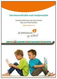 Van leesmotivatie naar taalprestatie Leesbevordering in de basisschool: tips voor leerkrachten