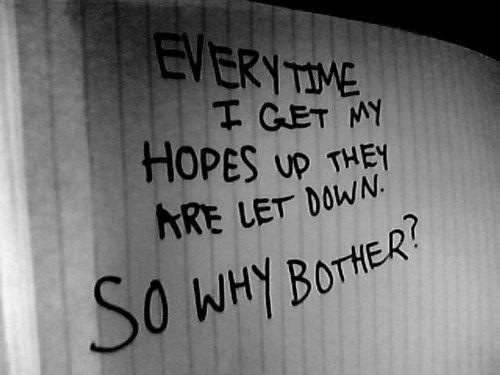 everytime i get my hopes up they are let down. so why bother? REALLY WHY BOTHER...one lie after another