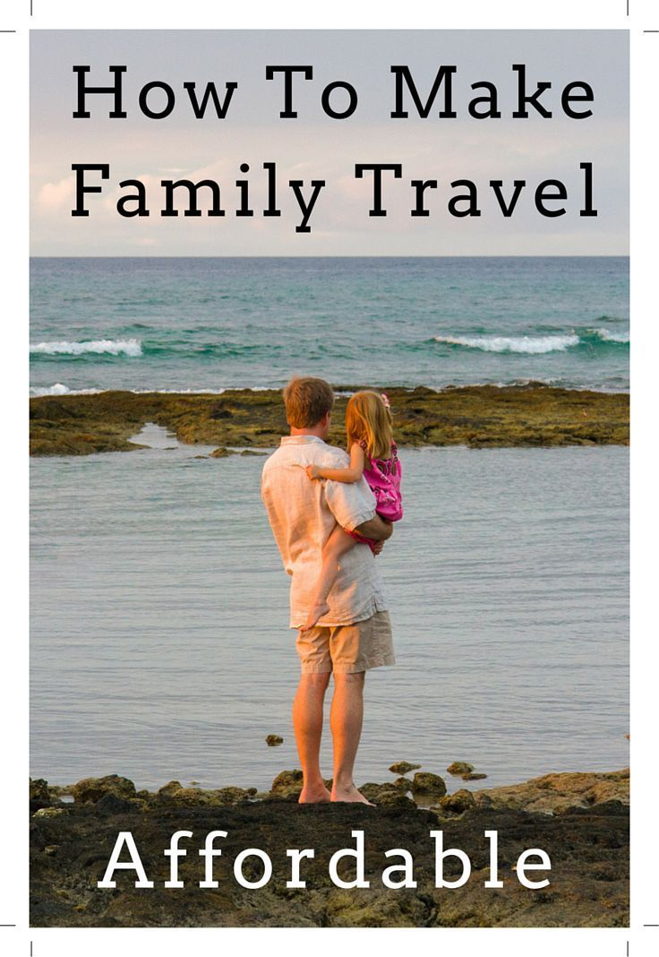 How to make family travel affordable: Take your kids everywhere! But never pay more than you have to.