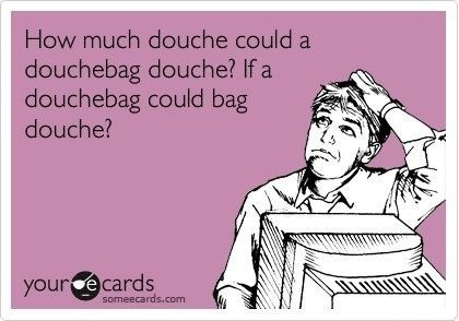 A lot!: Douch Bags, Laughing So Hard, Ed Hardy, D Bags, My Life, Ex Boyfriend, So Funny, Can'T Stop Laughing