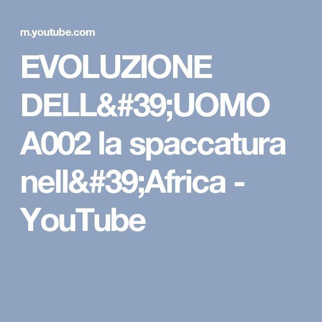 EVOLUZIONE DELL'UOMO A002 la spaccatura nell'Africa - YouTube