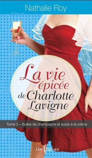 La Vie épicée de Charlotte Lavigne T.02 Par Nathalie Roy