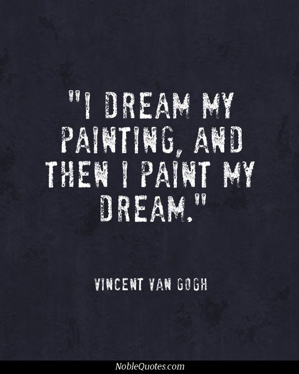 Art quote - Vincent van Gogh I dream my painting, and then I paint my dream