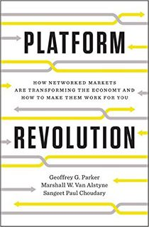 Platform Revolution: How Networked Markets Are Transforming the Economy and How to Make Them Work for You  By Geoffrey Parker, Marshall Van Alstyne, and Sangeet Paul Choudary.  Digital platforms are upending every industry. In this book, the authors examine how companies like Uber have used the platform model to unlock hidden value. They also cover the common pitfalls of building a platform company, such as failing to optimize openness or engage developers.