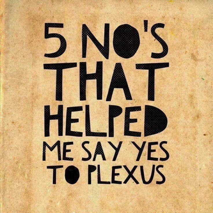 """Five NO's that helped me say """"Yes""""... 1. No big buy in: $34.95. Thee end. 2. No inventory: I only buy the products I use. 3. No sales quotas: this means no parties or monthly fees. 4. No deliveries: friends and family order through my website and are delivered from the warehouse. 5. No commitments. Order when you wish, stop when you like. Join me at www.shopmyplexus.com/LisaJSchuster ID#323944"""