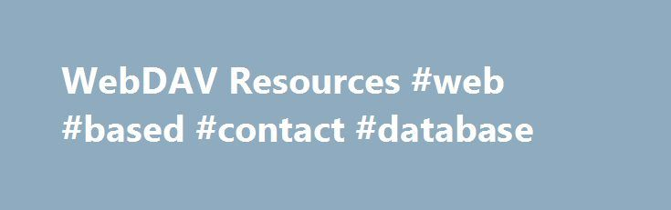 WebDAV Resources #web #based #contact #database http://netherlands.remmont.com/webdav-resources-web-based-contact-database/  # Subscribe to thedav-announcemailing list November 1, 2009 The Extended MKCOL for Web Distributed Authoring and Versioning protocol specification has been approved by the Internet Engineering Task Force as RFC 5689. This protocol extends the MKCOL method so that it can set a range of properties upon collection creation. MKCOL thus acts like a combined MKCOL…
