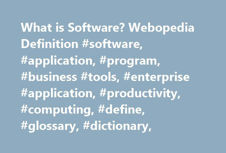 What is Software? Webopedia Definition #software, #application, #program, #business #tools, #enterprise #application, #productivity, #computing, #define, #glossary, #dictionary, http://atlanta.remmont.com/what-is-software-webopedia-definition-software-application-program-business-tools-enterprise-application-productivity-computing-define-glossary-dictionary/  # software Software means computer instructions or data . Anything that can be stored electronically is software, in contrast to…