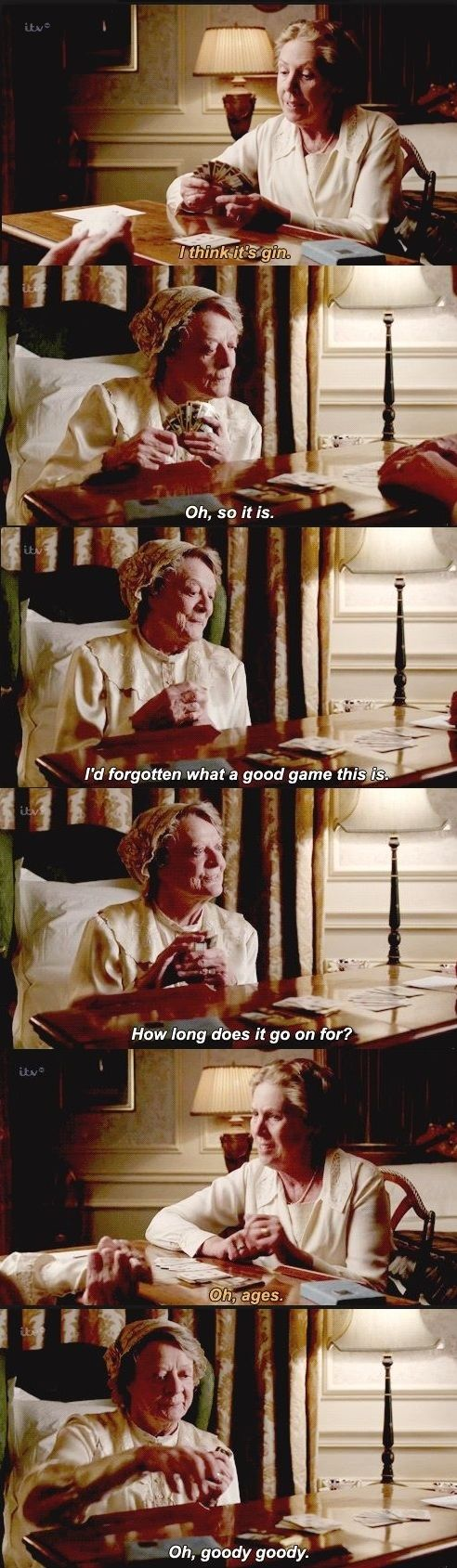Downton Abbey season 4: Violet and Isobel playing gin rummy when Violet's sick and Isobel's taking care of her. So sweet.