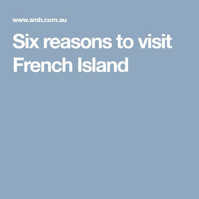 Six reasons to visit French Island