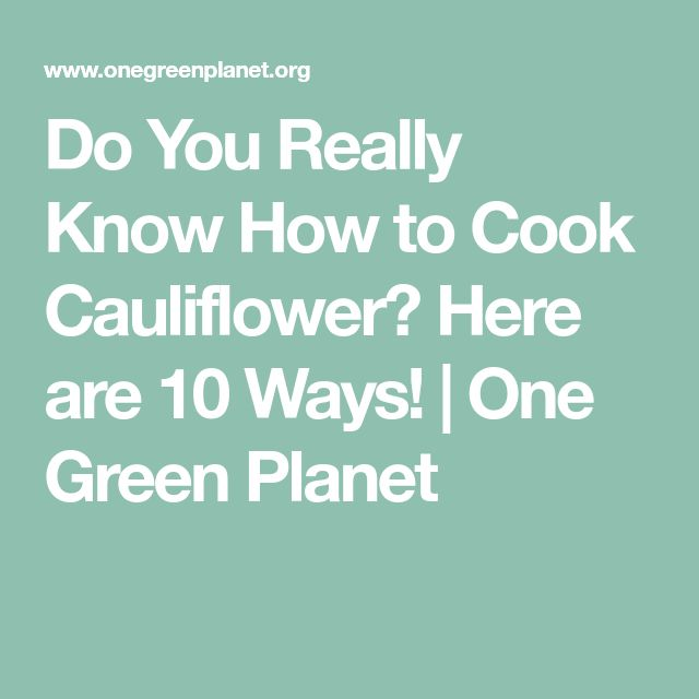Do You Really Know How to Cook Cauliflower? Here are 10 Ways! | One Green Planet
