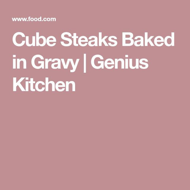 Cube Steaks Baked in Gravy | Genius Kitchen
