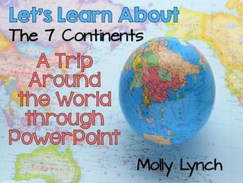 "Take your students on a journey around the world to the Seven Continents without leaving your classroom! 8 PowerPoint ""trips!"""