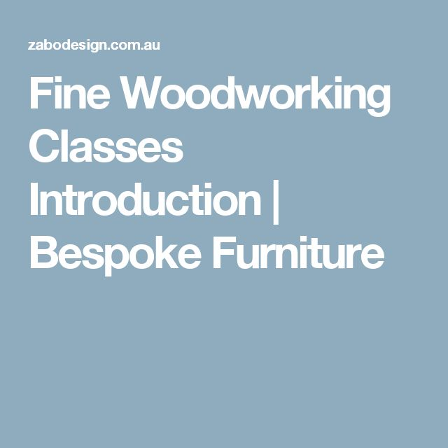 Fine Woodworking Classes Introduction | Bespoke Furniture