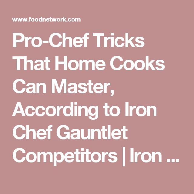 Pro-Chef Tricks That Home Cooks Can Master, According to Iron Chef Gauntlet Competitors   Iron Chef Gauntlet   Food Network