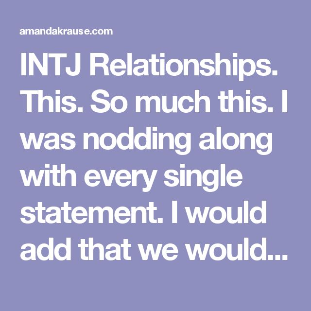 intj trouble dating Entj relationships as in other areas of their lives, entjs approach dating and relationships with a set of goals and a plan to achieve them, and proceed to do so with impressive energy and enthusiasm.