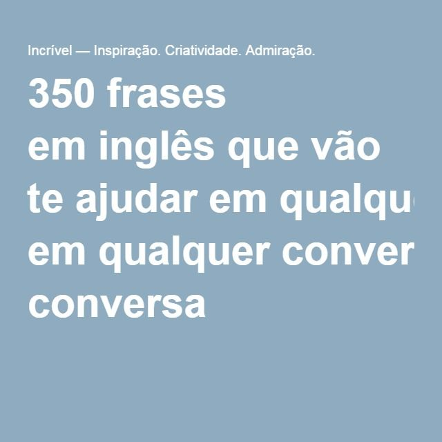 350 frases em inglês que vão te ajudar em qualquer conversa