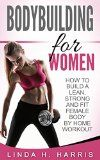 Free Kindle Book -   Bodybuilding For Women: How To Build A Lean, Strong And Fit Female Body By Home Workout