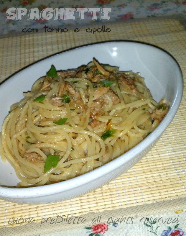 Spaghetti tonno e cipolle, ricetta, cucina preDiletta