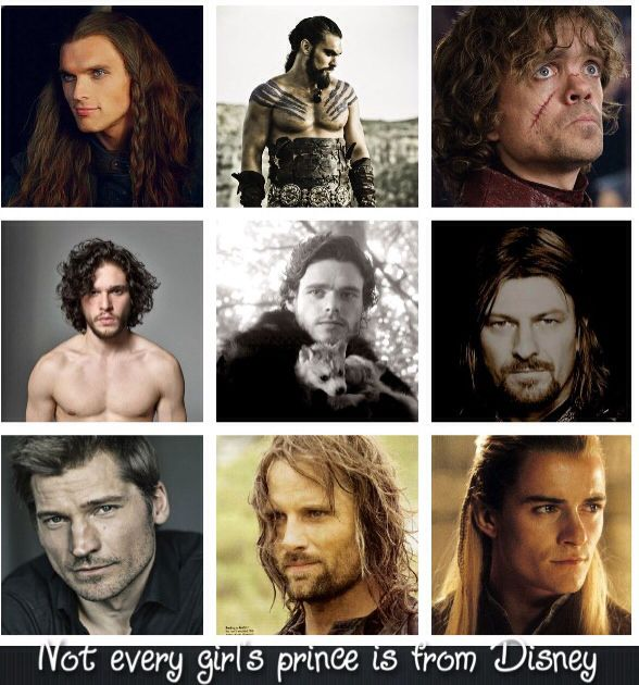 Not every girl's prince is from Disney. Darrio Naharis, Khal Drogo, Tyrion Lannister, Jon Snow, Robb Stark, Ned Stark, Jaime Lannister, and Aragorn and Legolas thrown in for good measure. ;)