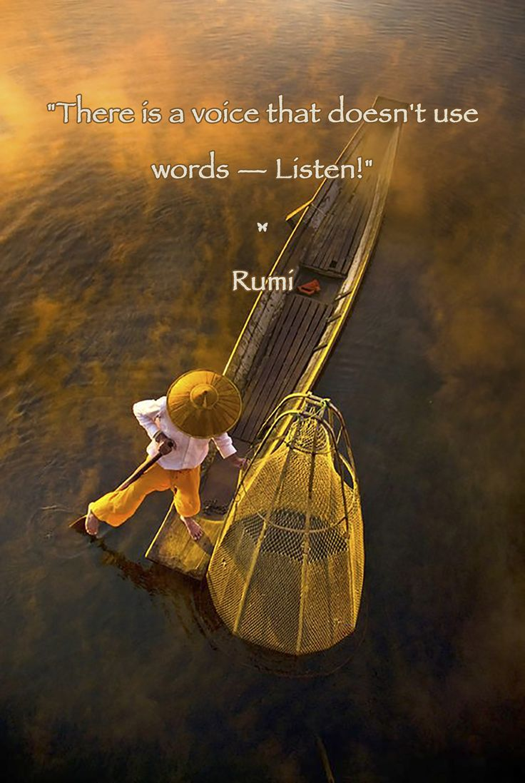 """There is a voice that doesn't use words — Listen!"" ♡ Rumi"