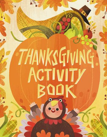 THANKSGIVING ACTIVITY BOOK by Karl Jones -- bright, bold activity book with colorful craft ideas, recipes, games and mazes, stickers, and even press-out pieces to create a Thanksgiving centerpiece to display in your home.