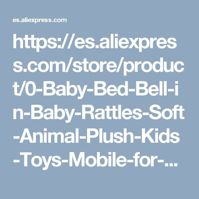 https://es.aliexpress.com/store/product/0-Baby-Bed-Bell-in-Baby-Rattles-Soft-Animal-Plush-Kids-Toys-Mobile-for-Musical-Baby/1150165_32791281593.html