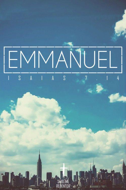 """EMANUEL,Significado:Dios con nosotros """"YO SOY""""Por tanto, el Señor mismo os dará señal: He aquí que la virgen concebirá, y dará a luz un hijo,y llamará su nombre Emanuel.-Isaias 7:14"""
