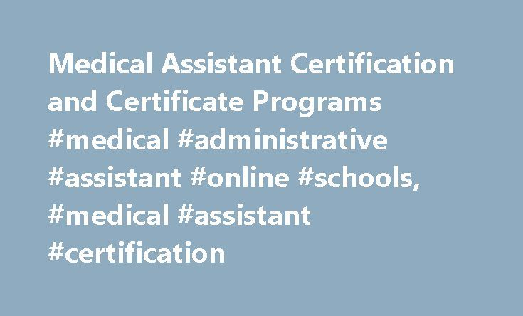 Medical Assistant Certification and Certificate Programs #medical #administrative #assistant #online #schools, #medical #assistant #certification http://alaska.remmont.com/medical-assistant-certification-and-certificate-programs-medical-administrative-assistant-online-schools-medical-assistant-certification/  # Medical Assistant Certification and Certificate Programs Essential Information Medical assistant certificate programs combine classroom-based learning with supervised lab experiences…