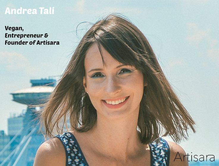 ANDREA TALI - vegan, entrepreneur and founder of ARTISARA. www.artisara.com