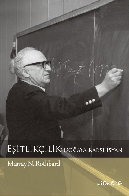 Eşitlikçilik | Murray N. Rothbard | Çeviren: Mustafa Acar | ISBN: 978-975-6201-45-9 | Ebat: 16x24 cm | 237 Sayfa