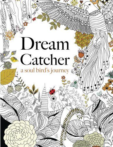 Dream Catcher A Soul Birds Journey Beautiful And Inspiring Colouring Book For All Secret Garden