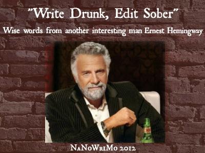 """Write Drunk, Edit Sober.""  #nanowrimo tip, #writing #quote!"