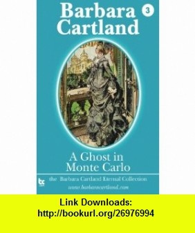 A ghost in Monte Carlo (Barbara Cartland Eternal Collection) (9781782130147) Barbara Cartland , ISBN-10: 1782130144  , ISBN-13: 978-1782130147 ,  , tutorials , pdf , ebook , torrent , downloads , rapidshare , filesonic , hotfile , megaupload , fileserve